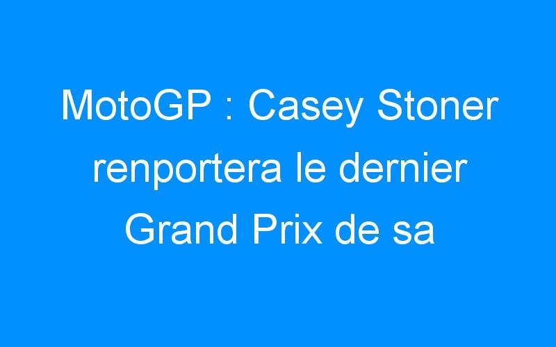 MotoGP : Casey Stoner renportera le dernier Grand Prix de sa carrière ?