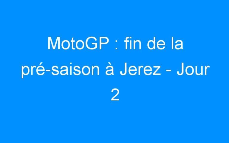 MotoGP : fin de la pré-saison à Jerez – Jour 2