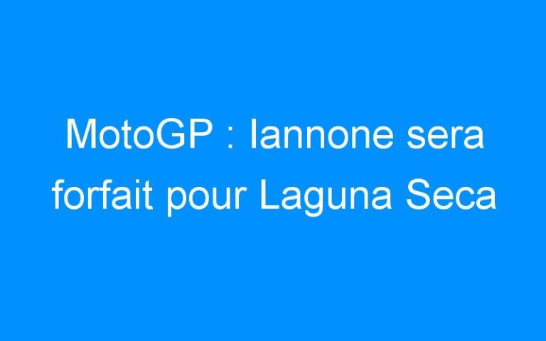 MotoGP : Iannone sera forfait pour Laguna Seca