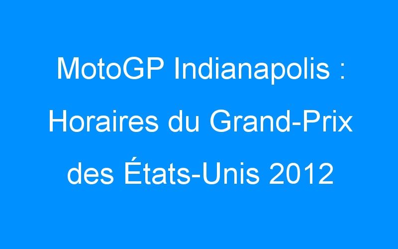 MotoGP Indianapolis : Horaires du Grand-Prix des États-Unis 2012