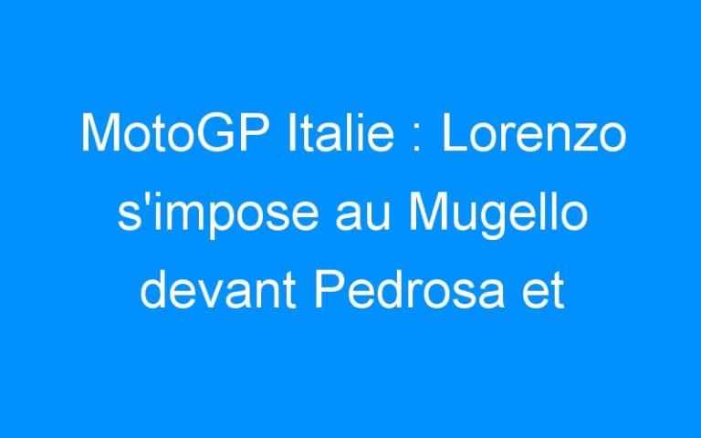 MotoGP Italie : Lorenzo s'impose au Mugello devant Pedrosa et Crutchlow