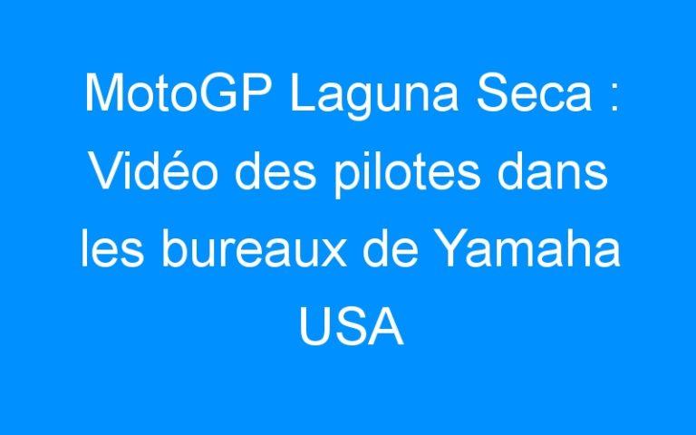 MotoGP Laguna Seca : Vidéo des pilotes dans les bureaux de Yamaha USA