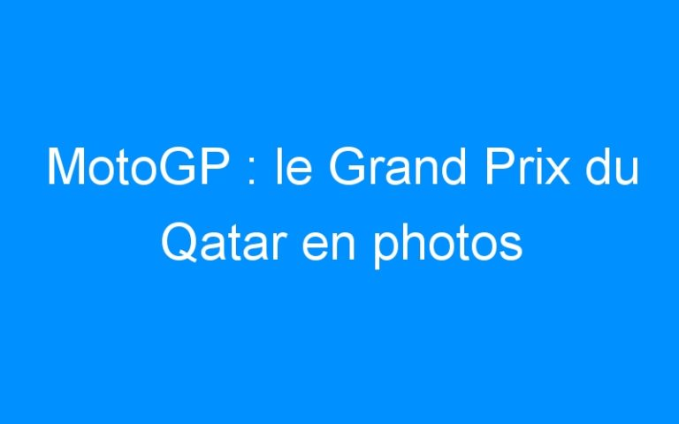 MotoGP : le Grand Prix du Qatar en photos