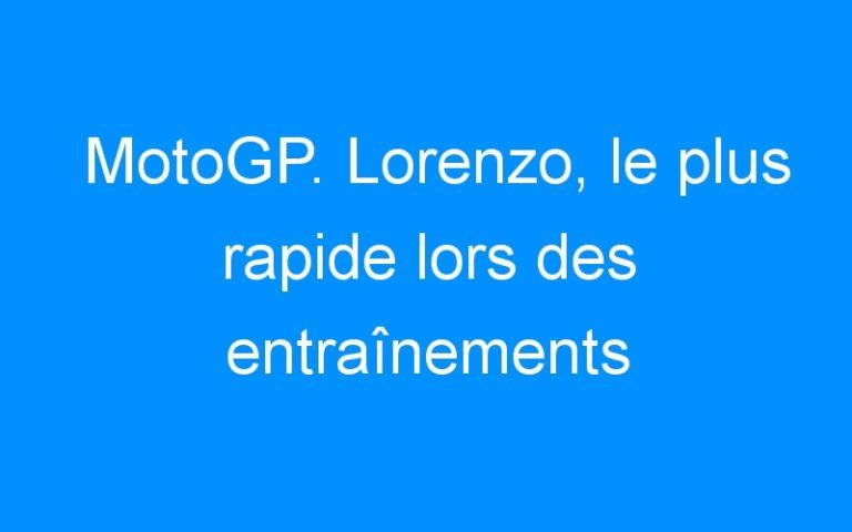 MotoGP. Lorenzo, le plus rapide lors des entraînements