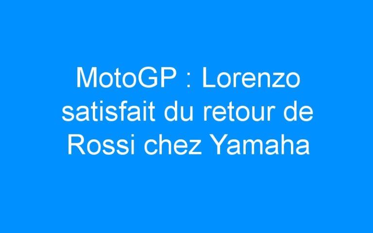 MotoGP : Lorenzo satisfait du retour de Rossi chez Yamaha
