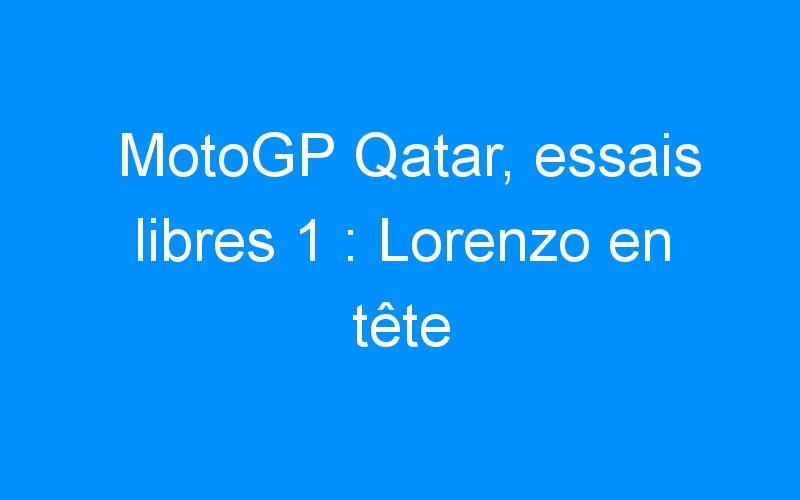MotoGP Qatar, essais libres 1 : Lorenzo en tête