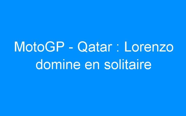 MotoGP – Qatar : Lorenzo domine en solitaire