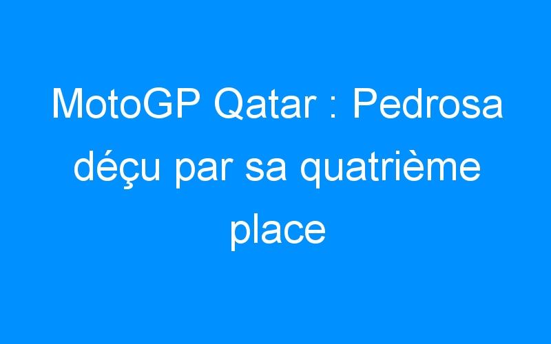 MotoGP Qatar : Pedrosa déçu par sa quatrième place