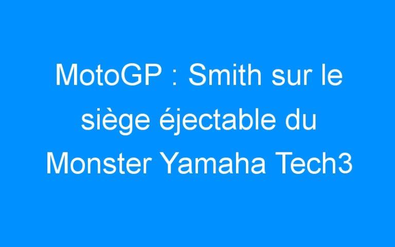 MotoGP : Smith sur le siège éjectable du Monster Yamaha Tech3