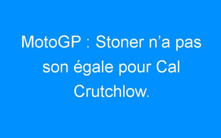 MotoGP : Stoner n'a pas son égale pour Cal Crutchlow.
