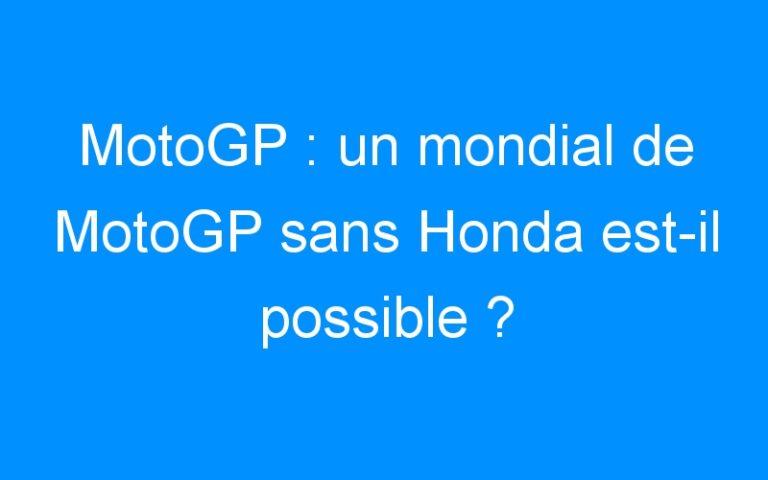 MotoGP : un mondial de MotoGP sans Honda est-il possible ?