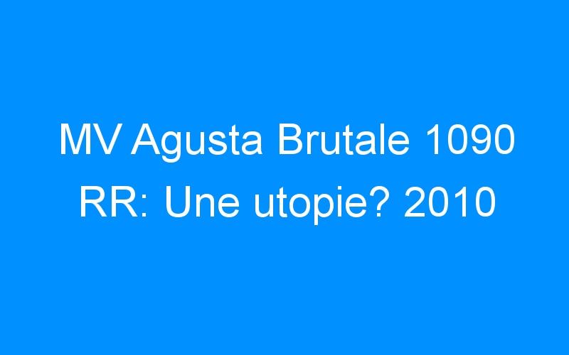 MV Agusta Brutale 1090 RR: Une utopie? 2010