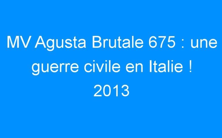 MV Agusta Brutale 675 : une guerre civile en Italie ! 2013