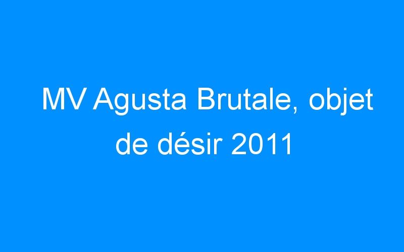 MV Agusta Brutale, objet de désir 2011