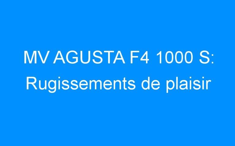 MV AGUSTA F4 1000 S: Rugissements de plaisir