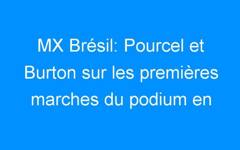 MX Brésil: Pourcel et Burton sur les premières marches du podium en MX1 et MX2
