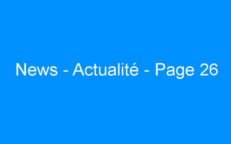 News – Actualité – Page 26