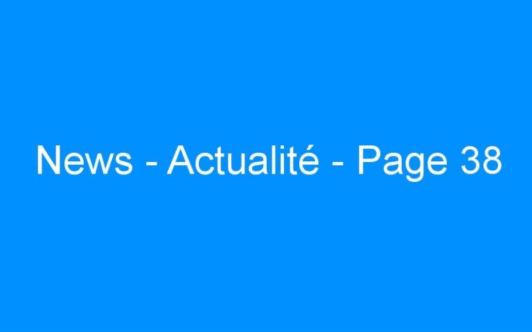 News – Actualité – Page 38