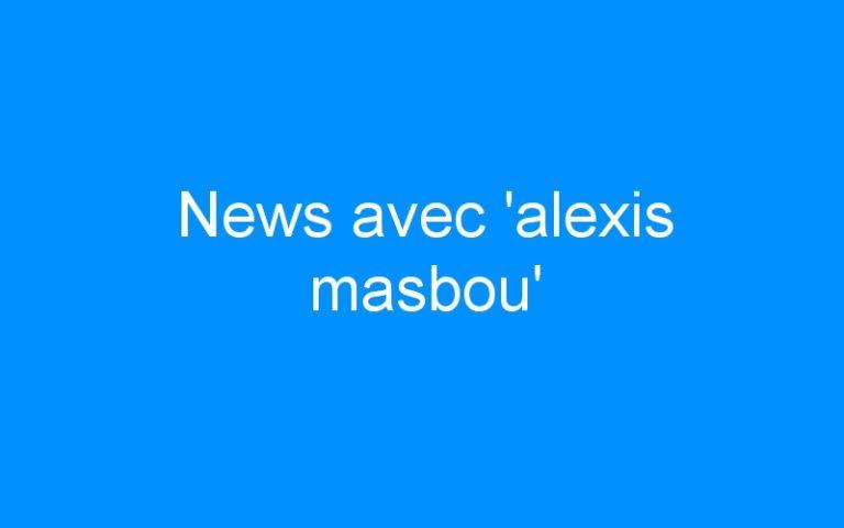 News avec 'alexis masbou'