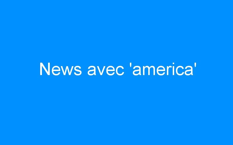 News avec 'america'