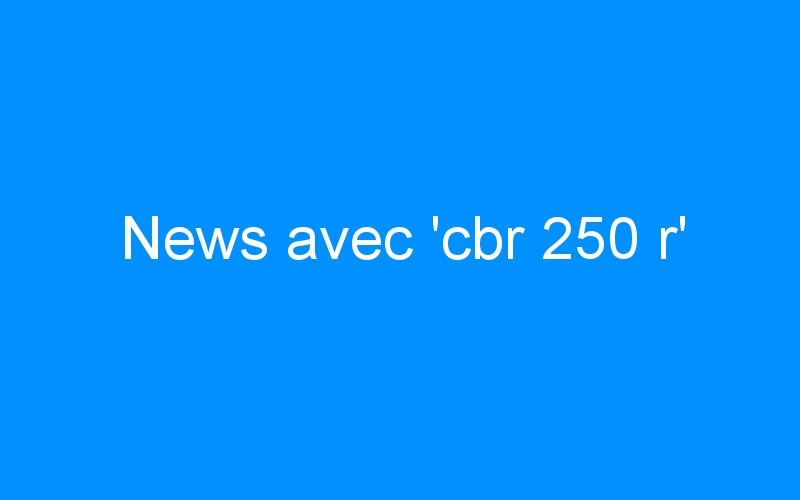 News avec 'cbr 250 r'