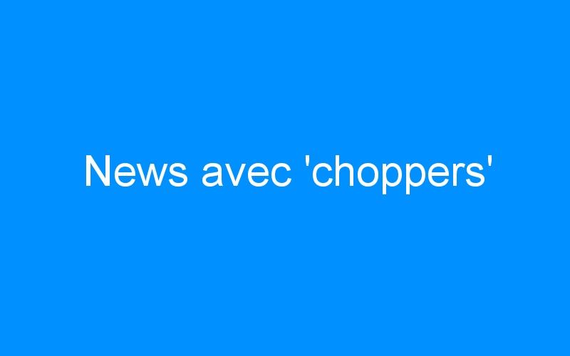 News avec 'choppers'