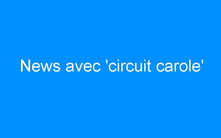News avec 'circuit carole'