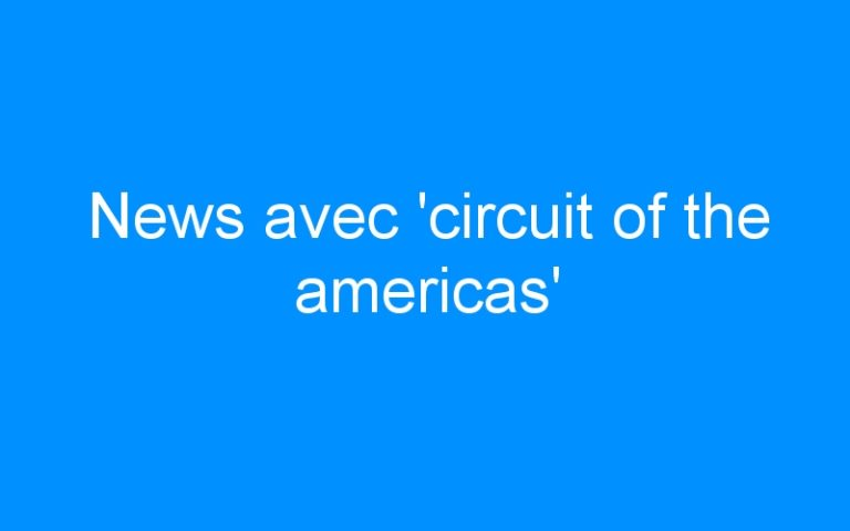 News avec 'circuit of the americas'