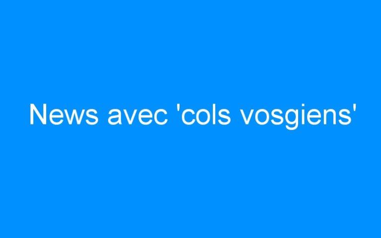 News avec 'cols vosgiens'