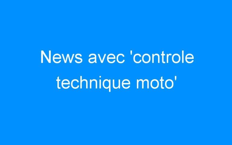 News avec 'controle technique moto'