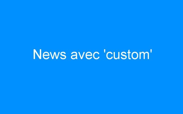 News avec 'custom'