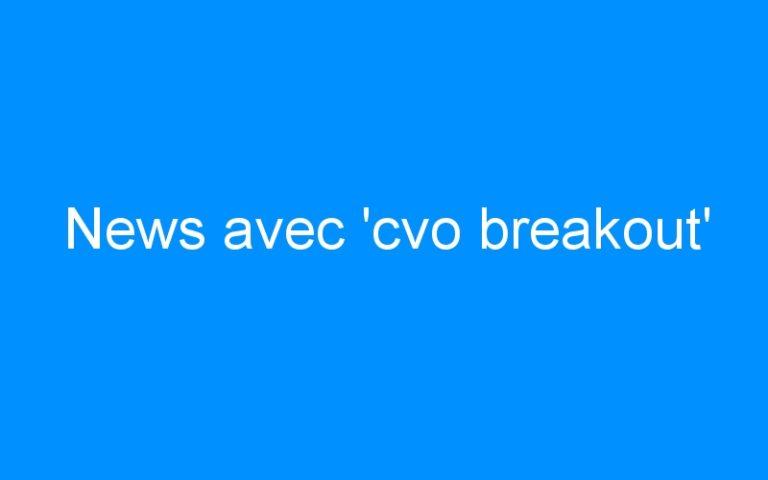 News avec 'cvo breakout'