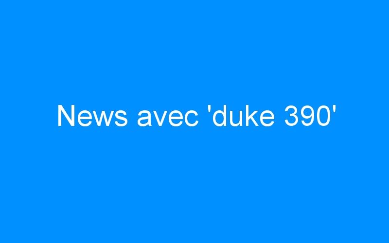 News avec 'duke 390'
