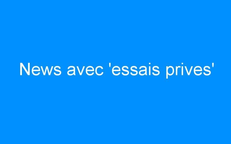 News avec 'essais prives'