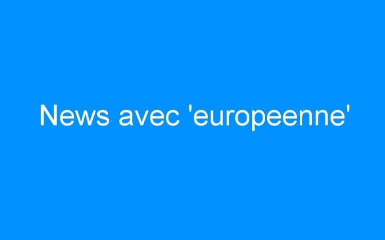 News avec 'europeenne'