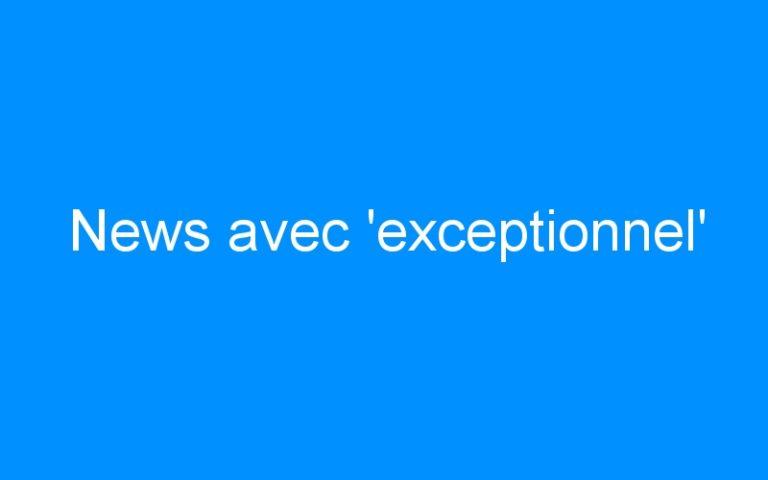News avec 'exceptionnel'