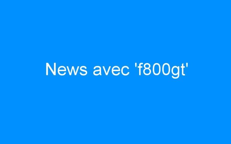 News avec 'f800gt'