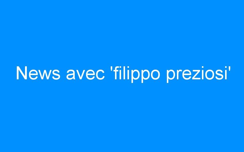 News avec 'filippo preziosi'