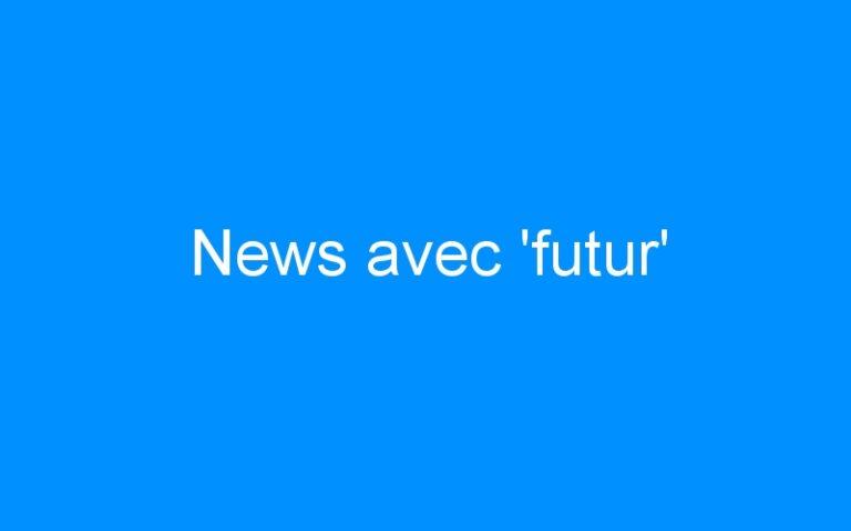 News avec 'futur'