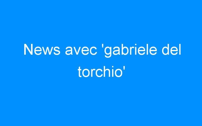 News avec 'gabriele del torchio'