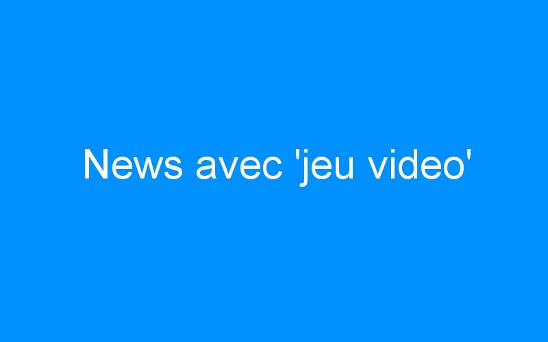 News avec 'jeu video'
