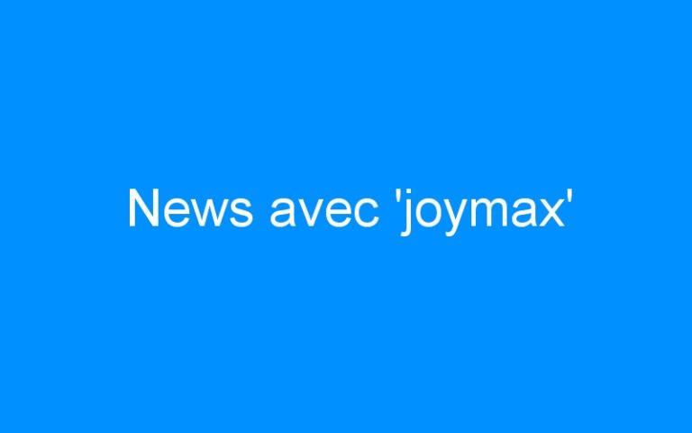 News avec 'joymax'