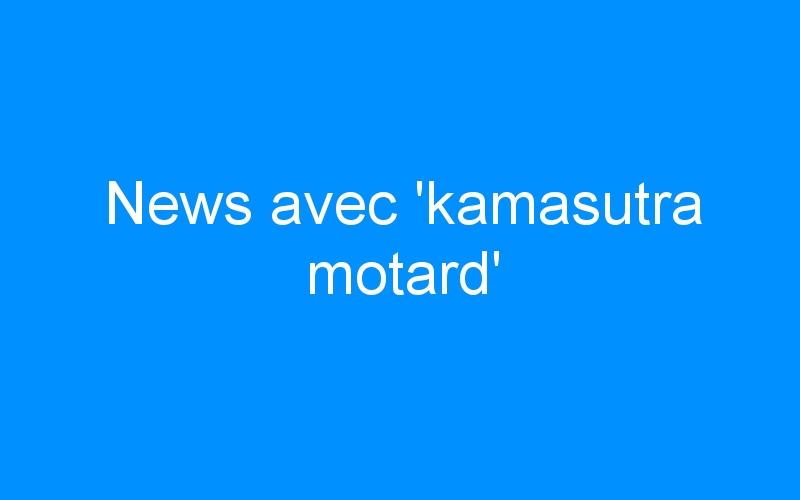 News avec 'kamasutra motard'