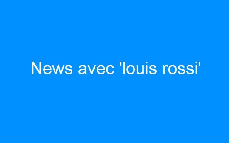 News avec 'louis rossi'