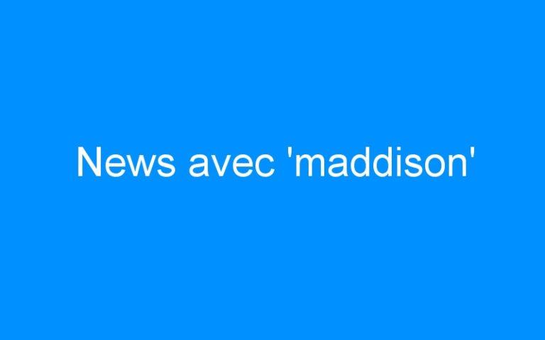 News avec 'maddison'