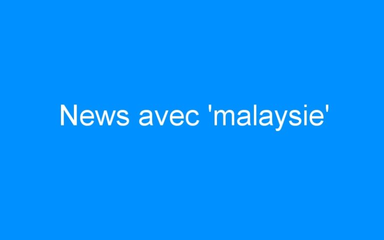 News avec 'malaysie'
