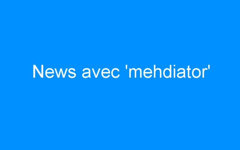 News avec 'mehdiator'