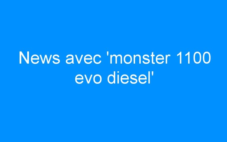 News avec 'monster 1100 evo diesel'