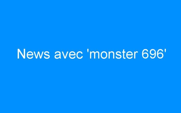 News avec 'monster 696'