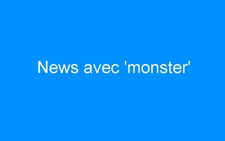 News avec 'monster'